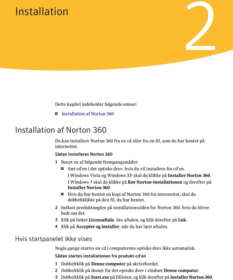 I Windows Vista og Windows XP skal du klikke på Installer Norton 360. I Windows 7 skal du klikke på Kør Norton-installationen og derefter på Installer Norton 360.