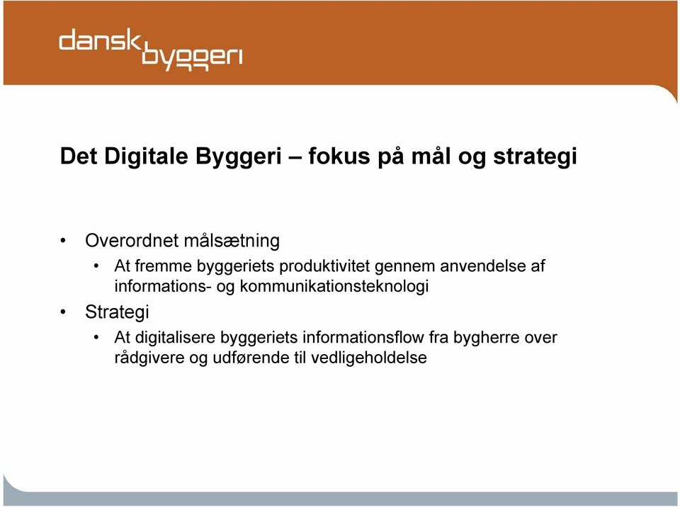 og kommunikationsteknologi Strategi At digitalisere byggeriets