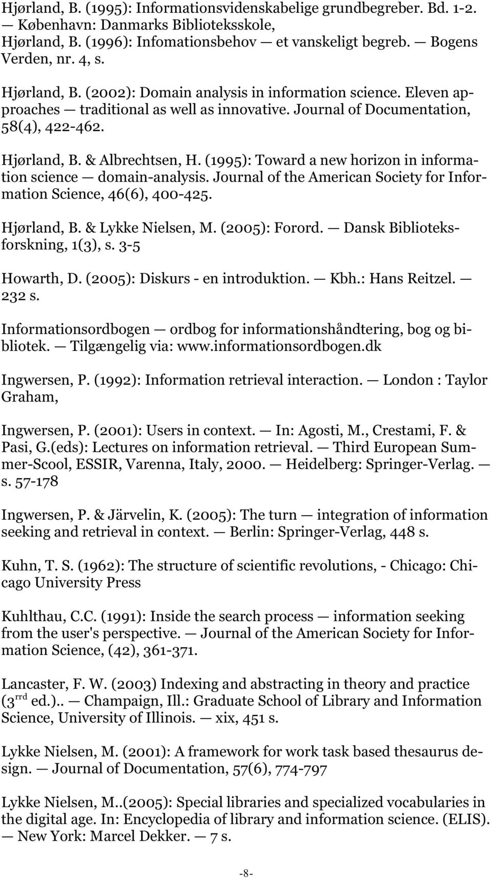 (1995): Toward a new horizon in information science domain-analysis. Journal of the American Society for Information Science, 46(6), 400-425. Hjørland, B. & Lykke Nielsen, M. (2005): Forord.