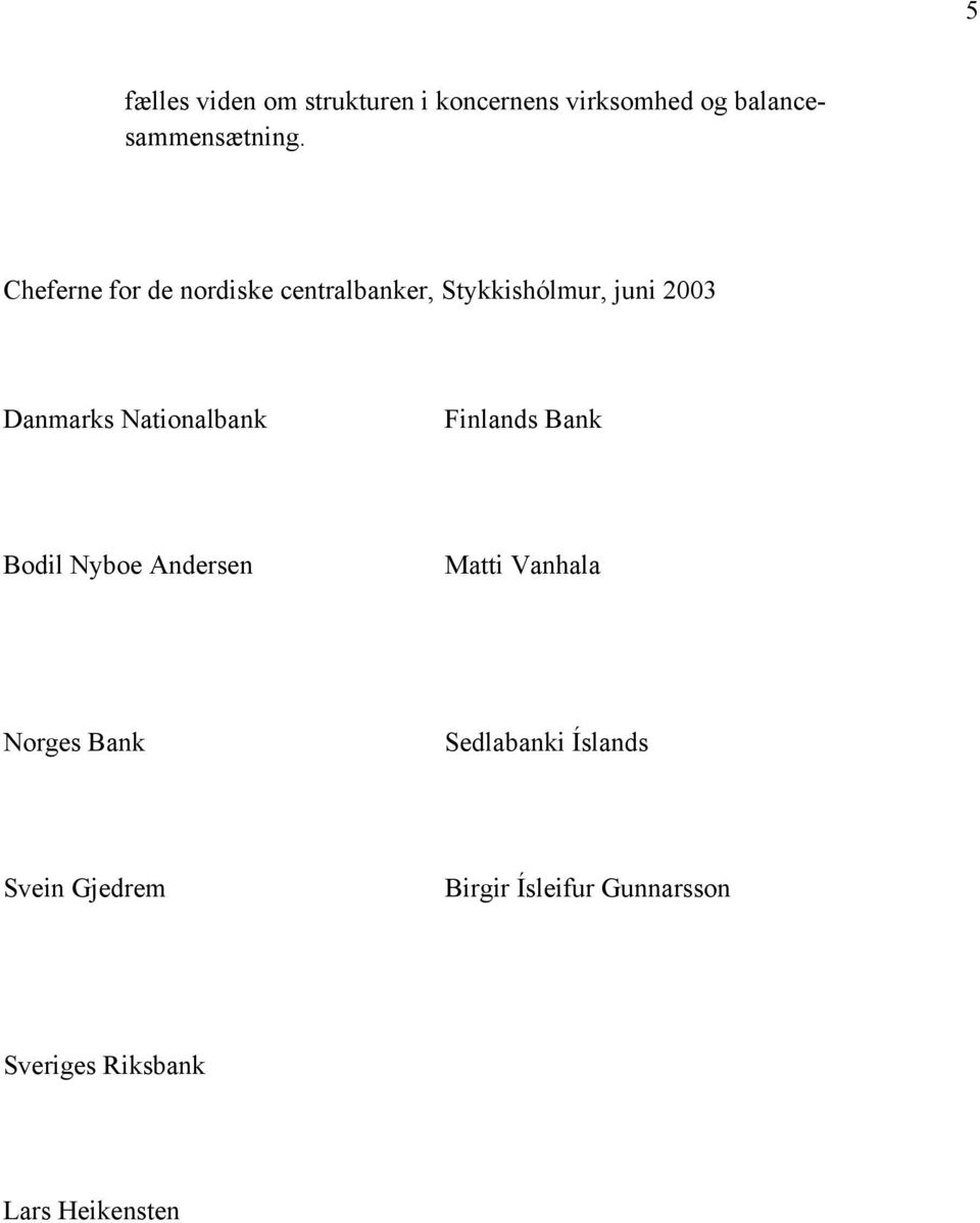Nationalbank Finlands Bank Bodil Nyboe Andersen Matti Vanhala Norges Bank