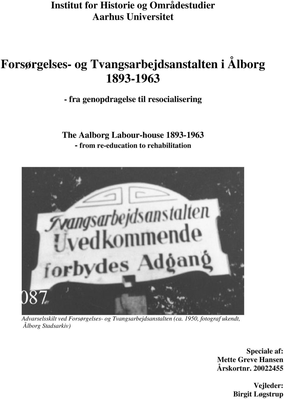 re-education to rehabilitation Advarselsskilt ved Forsørgelses- og Tvangsarbejdsanstalten (ca.