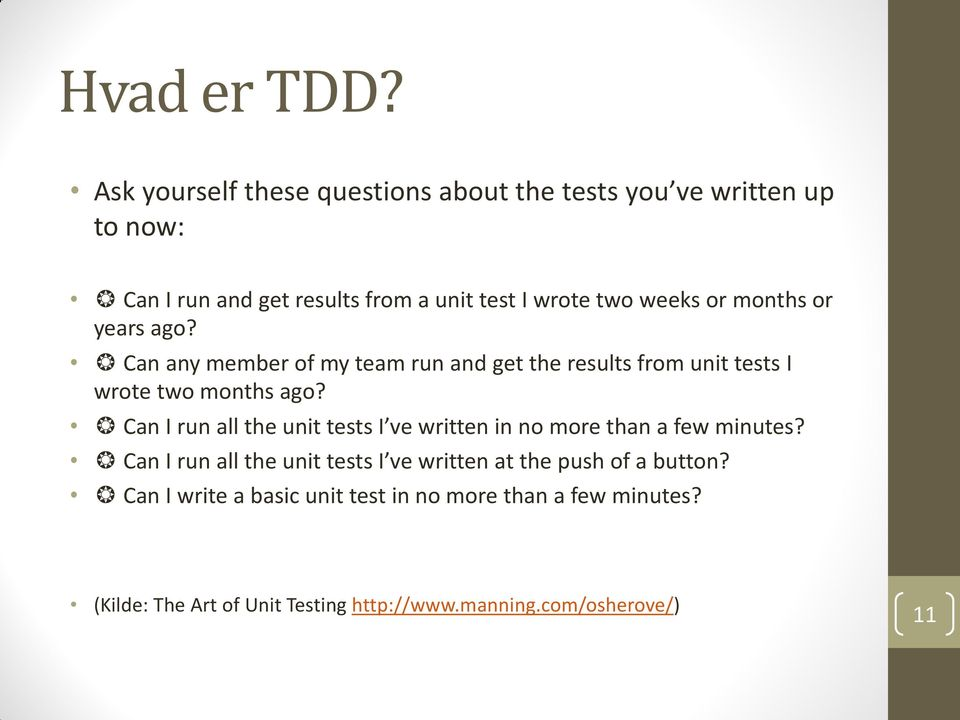or months or years ago? Can any member of my team run and get the results from unit tests I wrote two months ago?