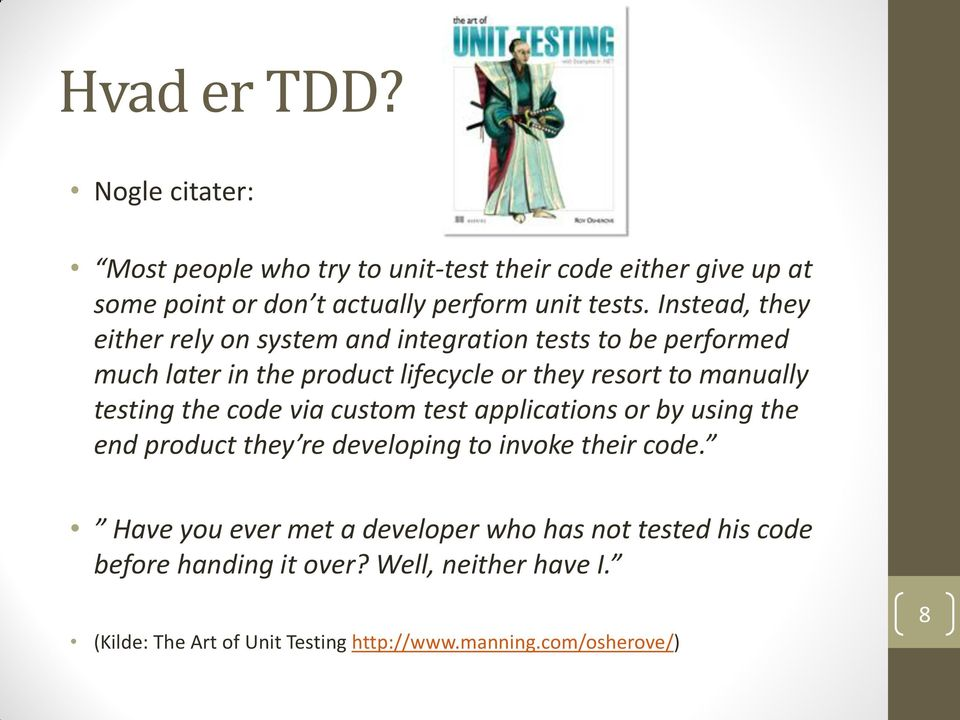 testing the code via custom test applications or by using the end product they re developing to invoke their code.
