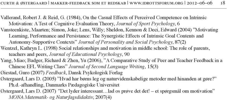 Sheldon, Kennon & Deci, Edward (2004) Motivating Learning, Performance and Persistance: The Synergistic Effects of Intrinsic Goal Contents and Autonomy-Supportive Contexts Journal of Personality and