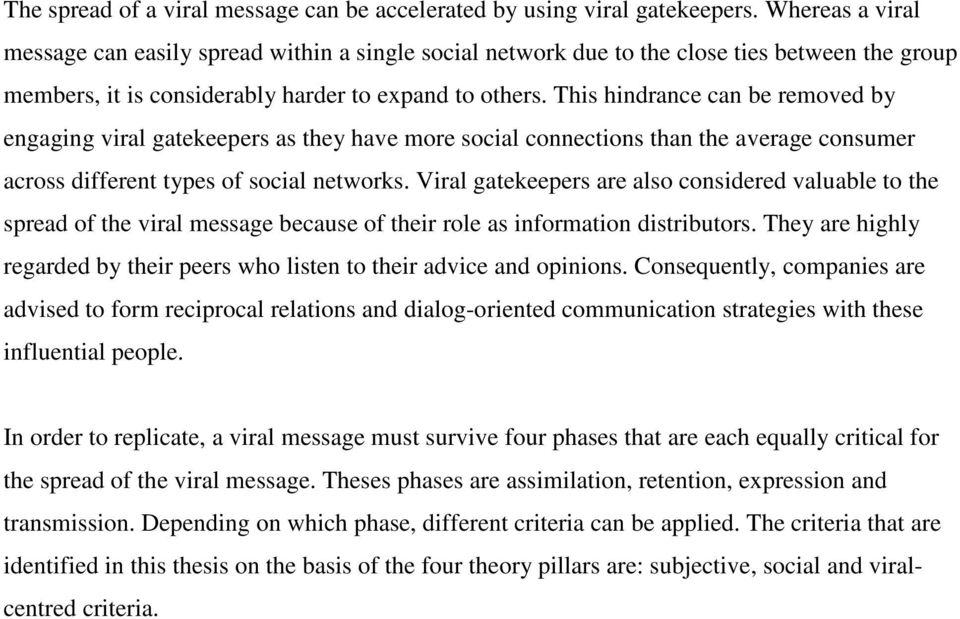 This hindrance can be removed by engaging viral gatekeepers as they have more social connections than the average consumer across different types of social networks.