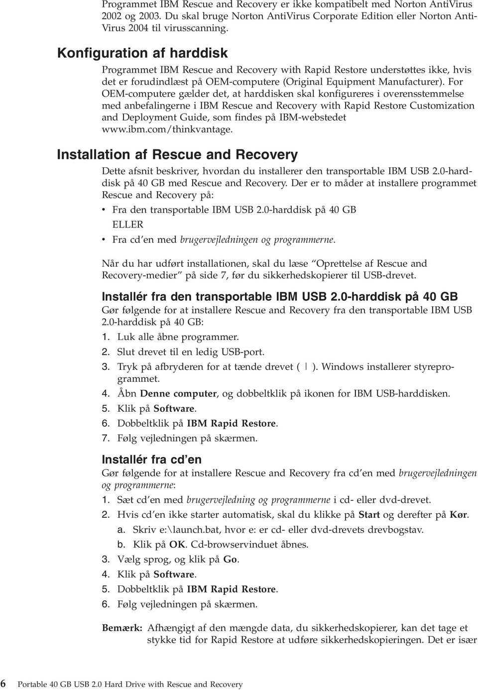 For OEM-computere gælder det, at harddisken skal konfigureres i oerensstemmelse med anbefalingerne i IBM Rescue and Recoery with Rapid Restore Customization and Deployment Guide, som findes på