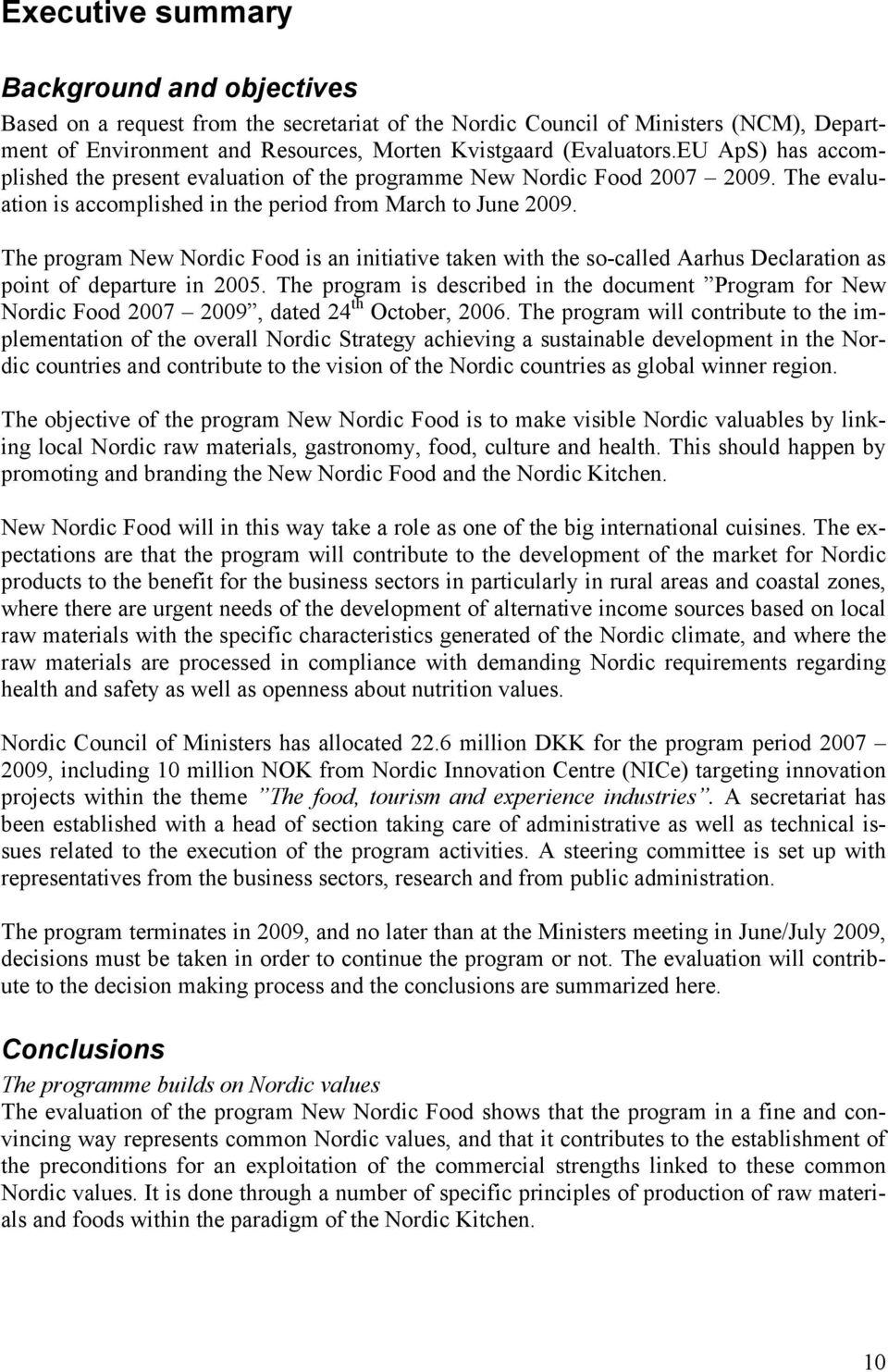 The program New Nordic Food is an initiative taken with the so-called Aarhus Declaration as point of departure in 2005.