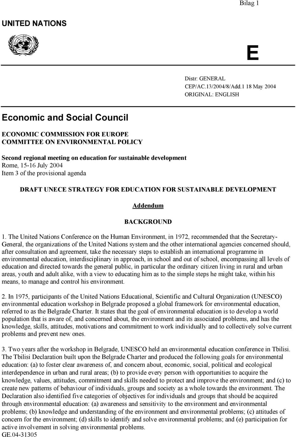 15-16 July 2004 Item 3 of the provisional agenda DRAFT UNECE STRATEGY FOR EDUCATION FOR SUSTAINABLE DEVELOPMENT Addendum BACKGROUND 1.