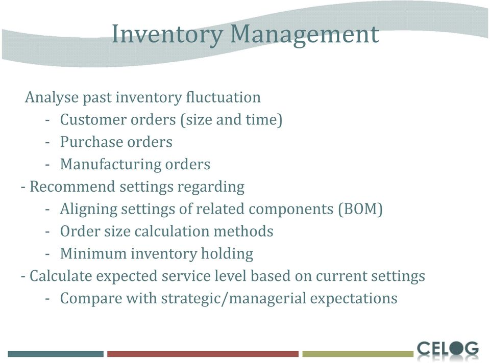 related components (BOM) - Order size calculation methods - Minimum inventory holding -
