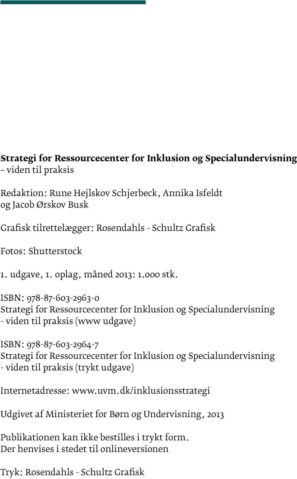 ISBN: 978-87-603-2963-0 Strategi for Ressourcecenter for Inklusion og Specialundervisning - viden til praksis (www udgave) ISBN: 978-87-603-2964-7 Strategi for Ressourcecenter for