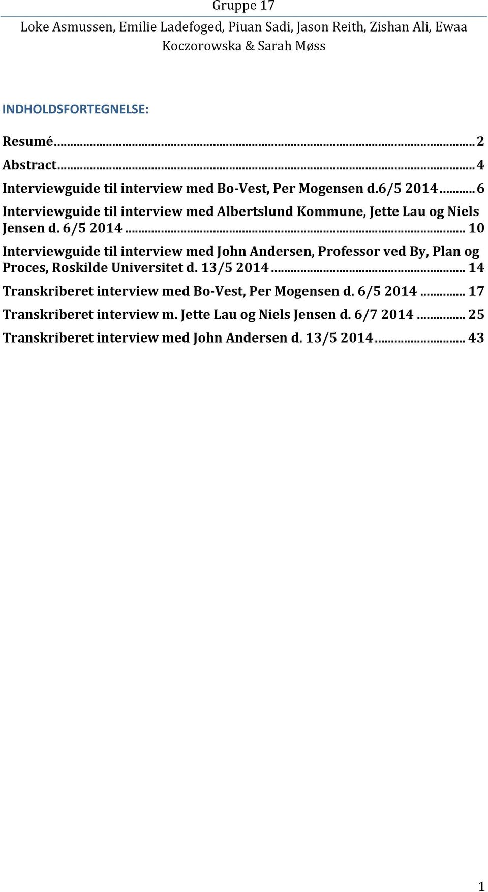 .. 10 Interviewguide til interview med John Andersen, Professor ved By, Plan og Proces, Roskilde Universitet d. 13/5 2014.
