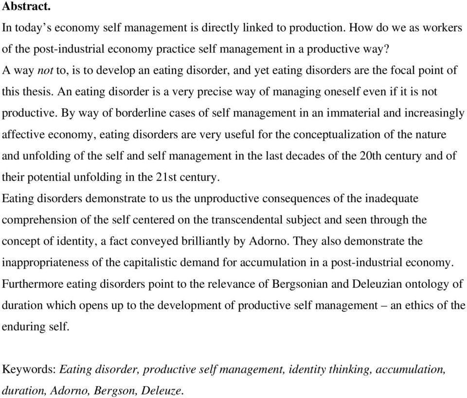 By way of borderline cases of self management in an immaterial and increasingly affective economy, eating disorders are very useful for the conceptualization of the nature and unfolding of the self