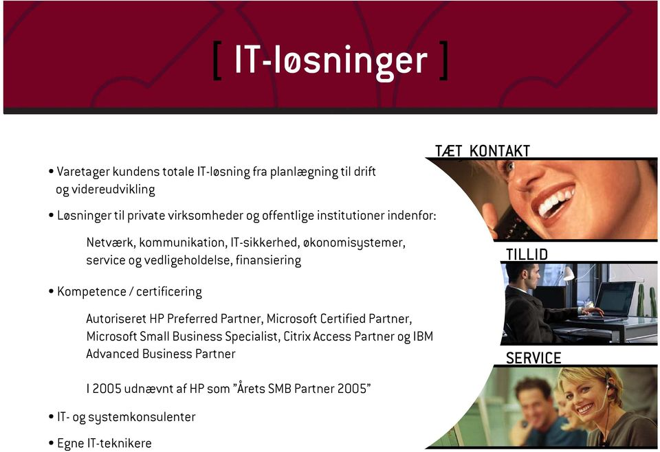 finansiering TILLID Kompetence / certificering Autoriseret HP Preferred Partner, Microsoft Certified Partner, Microsoft Small Business