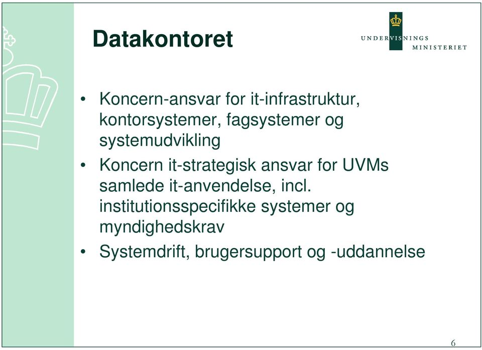 it-strategisk ansvar for UVMs samlede it-anvendelse, incl.
