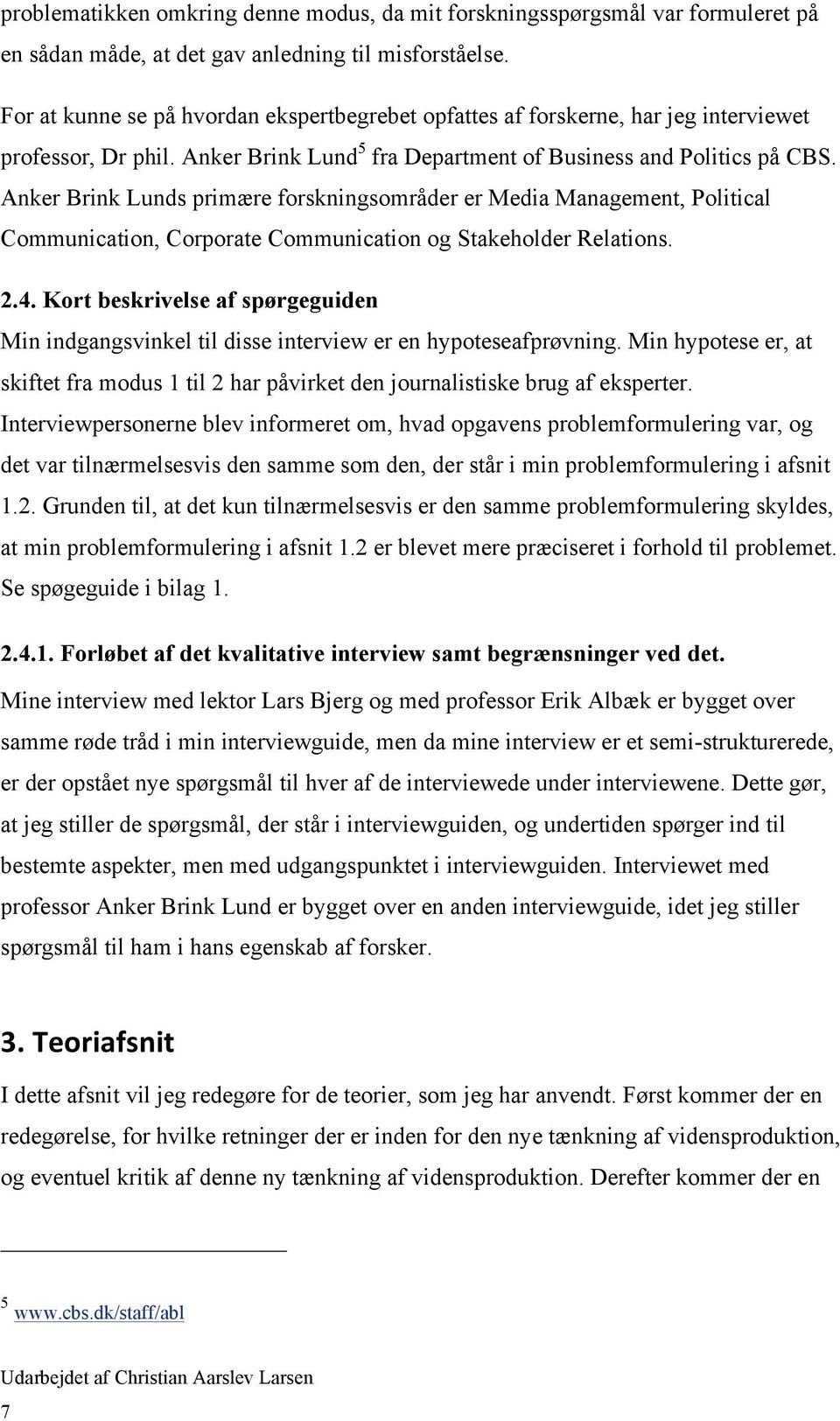 Anker Brink Lunds primære forskningsområder er Media Management, Political Communication, Corporate Communication og Stakeholder Relations. 2.4.