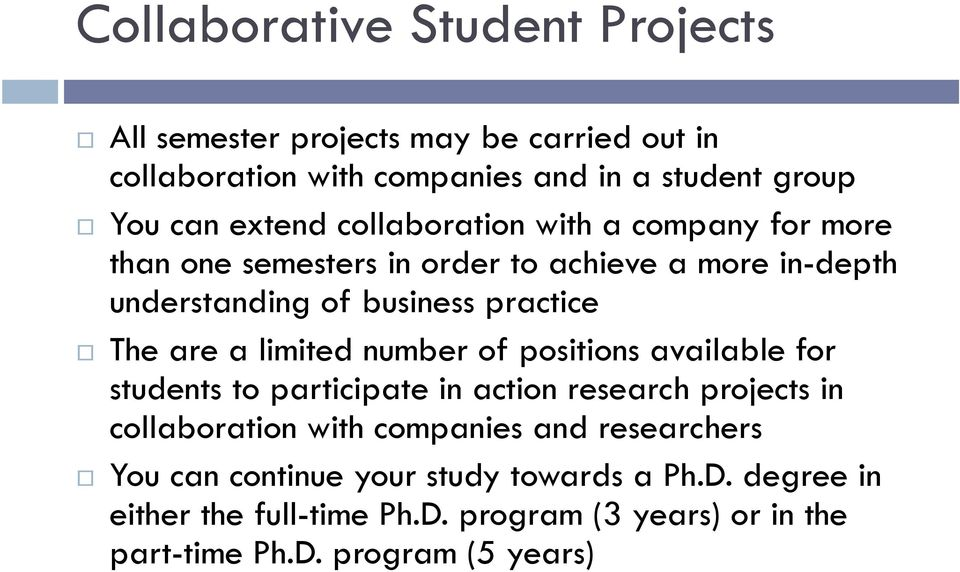 limited number of positions available for students to participate in action research projects in collaboration with companies and researchers