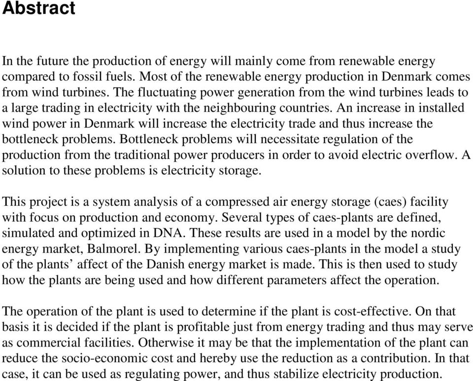An increase in installed wind power in Denmark will increase the electricity trade and thus increase the bottleneck problems.