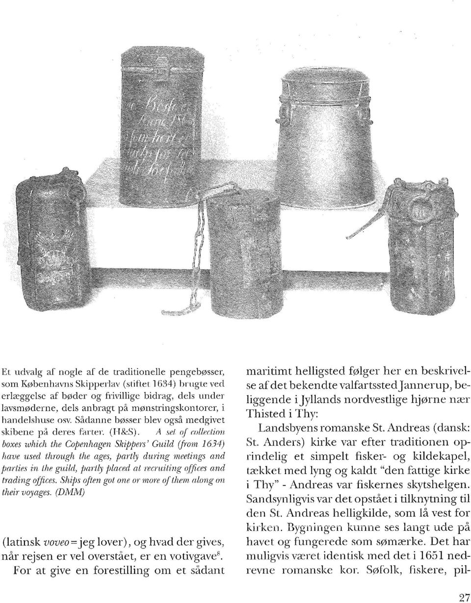 A set of collection boxes which the Copenhagen Skippers' Guild (from 1634) have used through the ages, partly during meetings and parties in the guild, partly placed at recruiting offices and trading