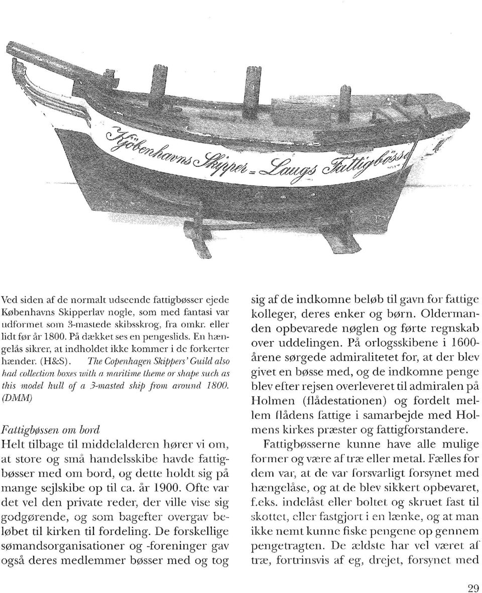 The Copenhagen Skippers' Guild also had collection boxes with a maritime theme or shape such as this model hutl of a 3-masted ship from around 1800.
