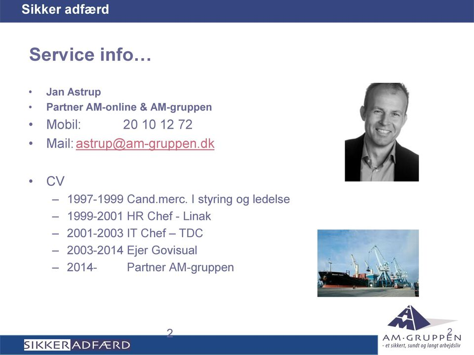 I styring og ledelse 1999-2001 HR Chef - Linak 2001-2003 IT