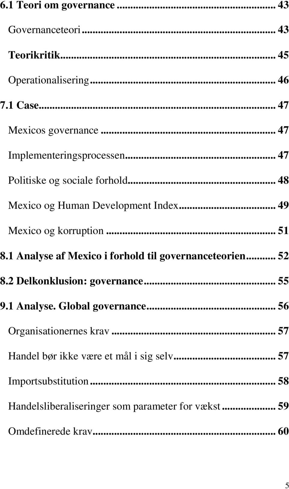 1 Analyse af Mexico i forhold til governanceteorien... 52 8.2 Delkonklusion: governance... 55 9.1 Analyse. Global governance.