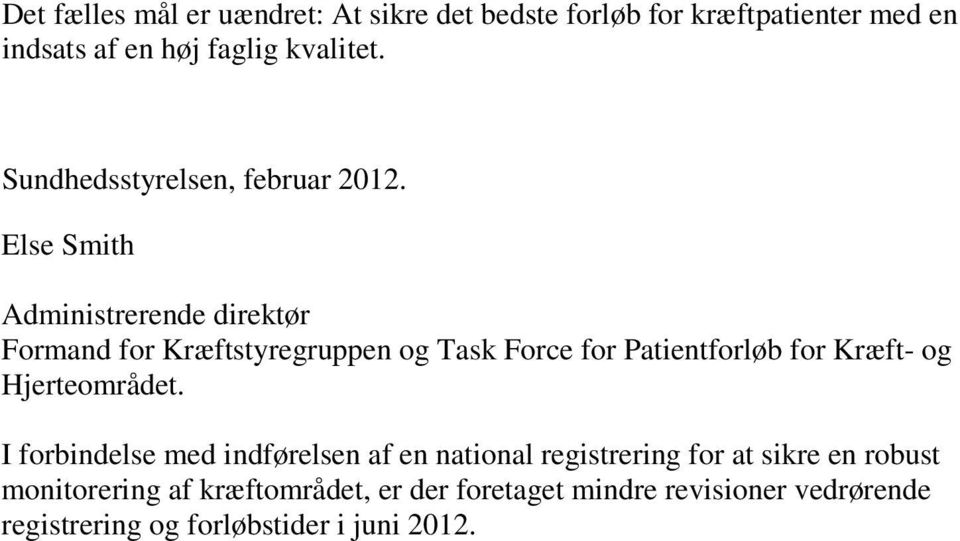 Else Smith Administrerende direktør Formand for Kræftstyregruppen og Task Force for Patientforløb for Kræft- og
