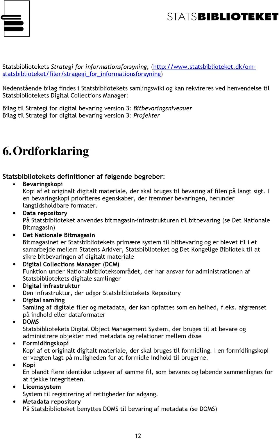 Manager: Bilag til Strategi for digital bevaring version 3: Bitbevaringsniveauer Bilag til Strategi for digital bevaring version 3: Projekter 6.