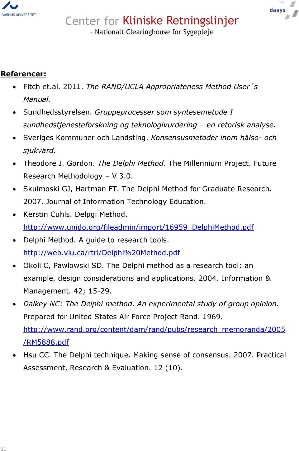 The Delphi Method. The Millennium Project. Future Research Methodology V 3.0. Skulmoski GJ, Hartman FT. The Delphi Method for Graduate Research. 2007. Journal of Information Technology Education.