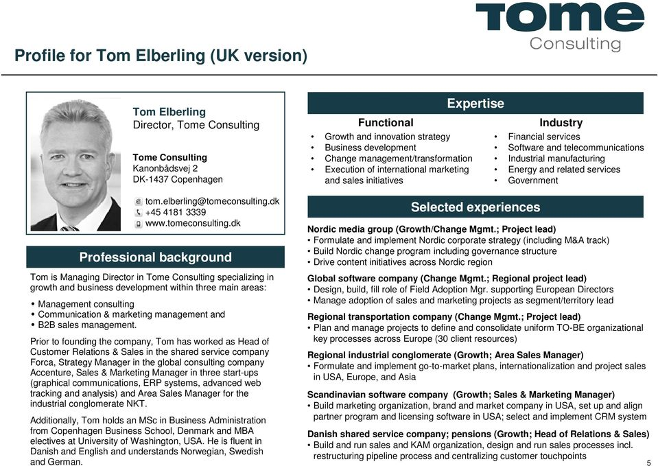 dk Professional background Tom is Managing Director in Tome Consulting specializing in growth and business development within three main areas: Management consulting Communication & marketing