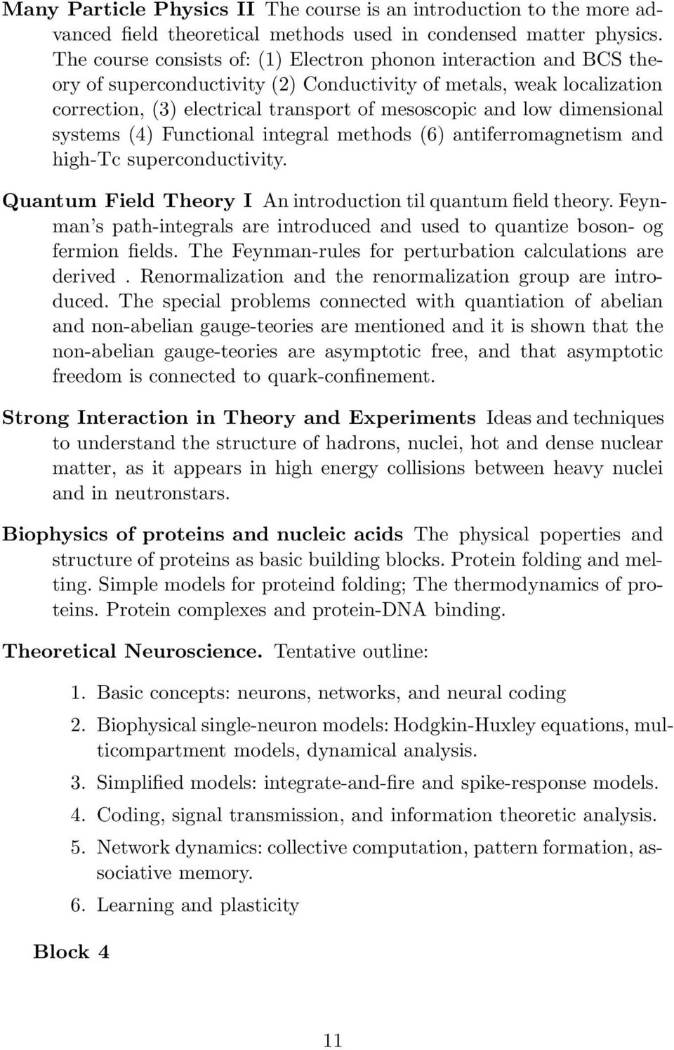 dimensional systems (4) Functional integral methods (6) antiferromagnetism and high-tc superconductivity. Quantum Field Theory I An introduction til quantum field theory.