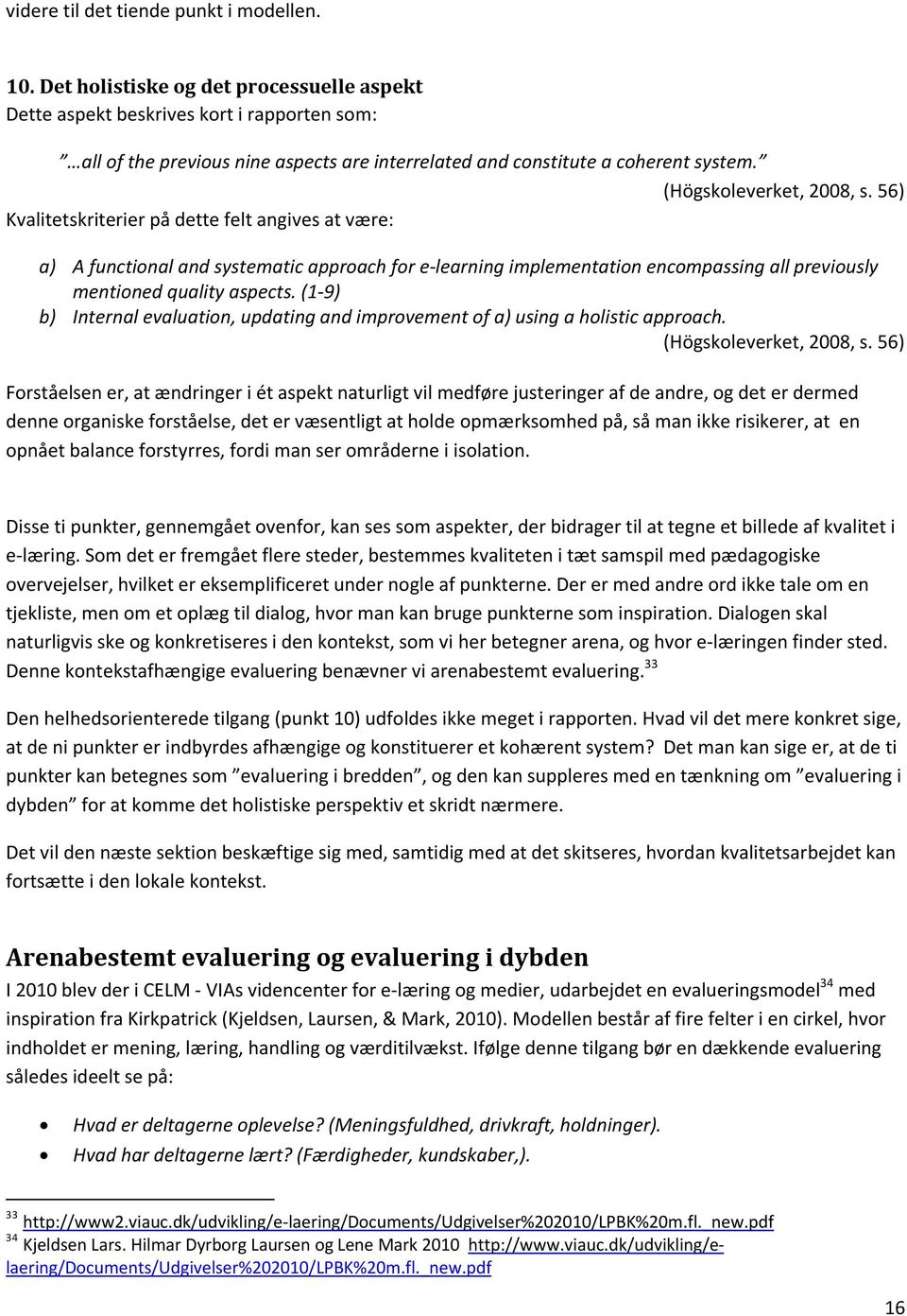56) Kvalitetskriterier pä dette felt angives at våre: a) A functional and systematic approach for e-learning implementation encompassing all previously mentioned quality aspects.