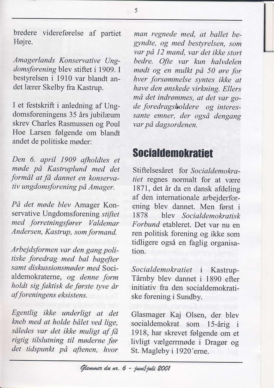 april 1909 alholdtes et made pti Kastruplund ned det forntil at f,i dannet en kc,nservativ ung.lomsforening pd lmager.