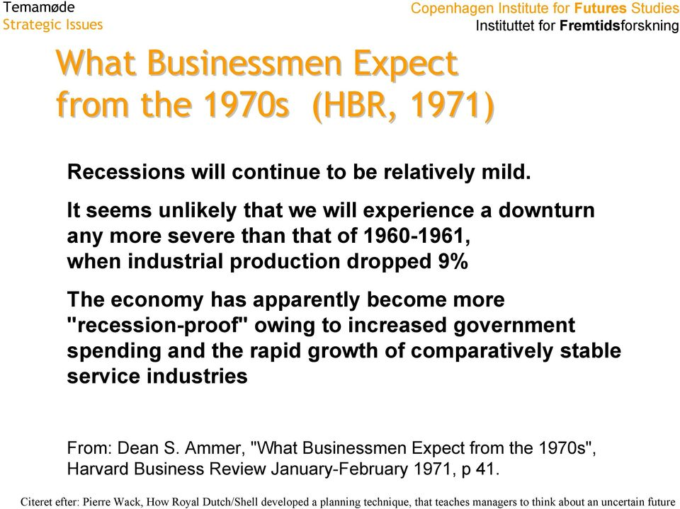 "become more ""recession-proof"" owing to increased government spending and the rapid growth of comparatively stable service industries From: Dean S."