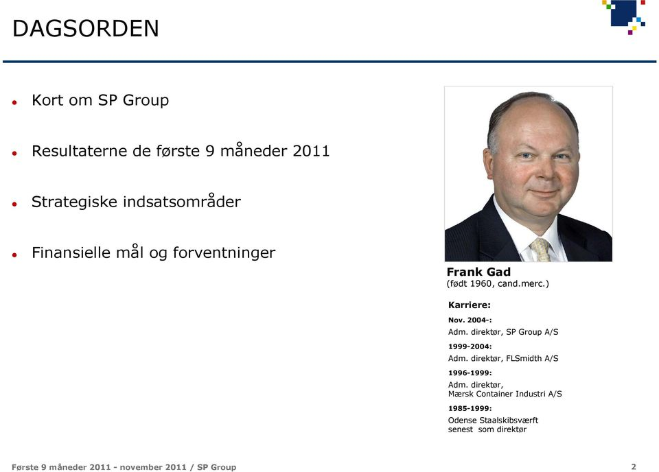 ) Karriere: Nov. 2004-: Adm. direktør, SP Group A/S 1999-2004: Adm.
