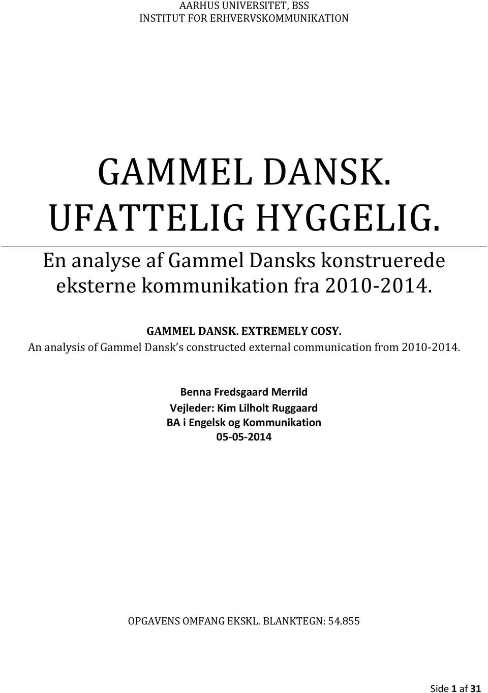 An analysis of Gammel Dansk s constructed external communication from 2010-2014.