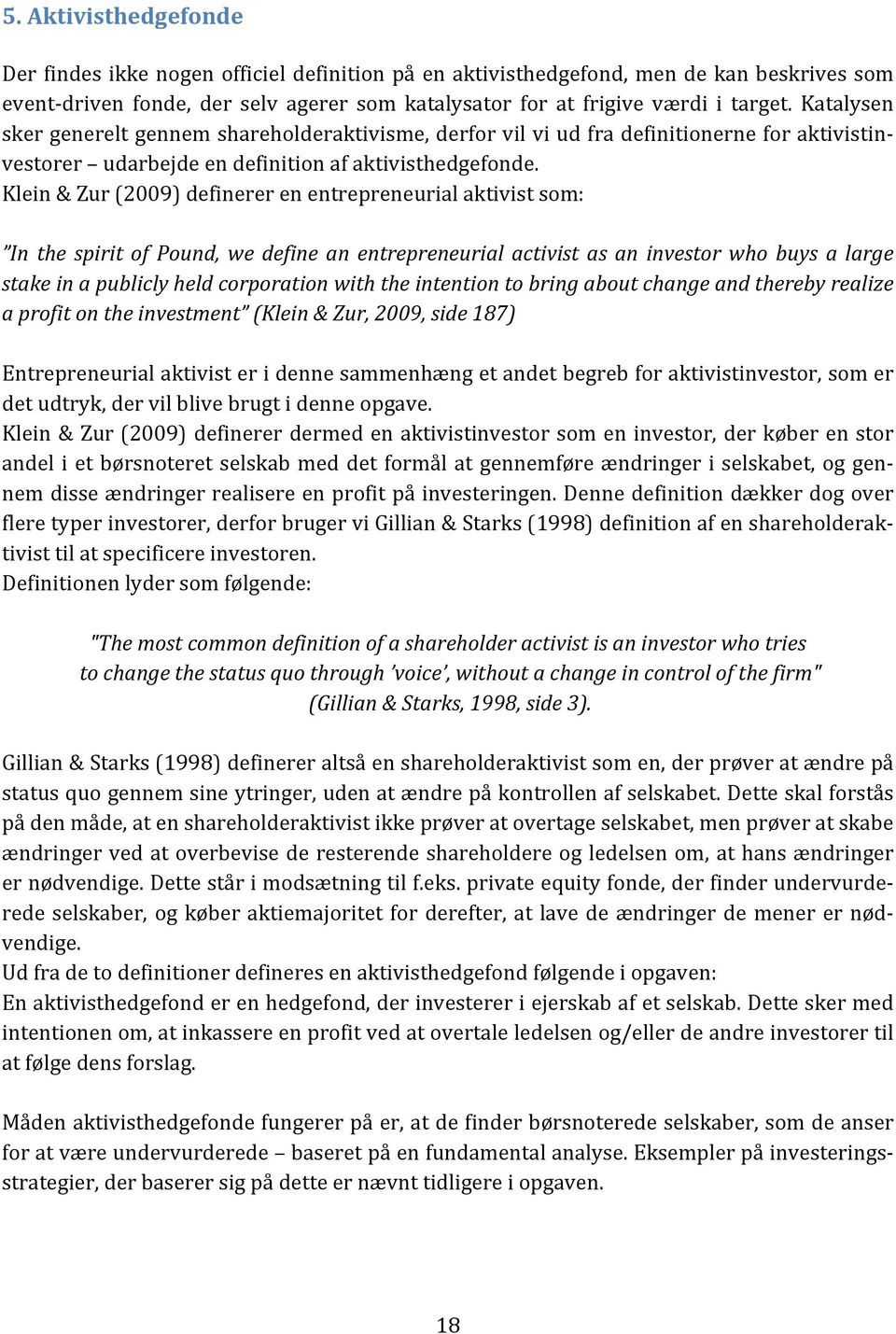 Klein & Zur (2009) definerer en entrepreneurial aktivist som: In the spirit of Pound, we define an entrepreneurial activist as an investor who buys a large stake in a publicly held corporation with