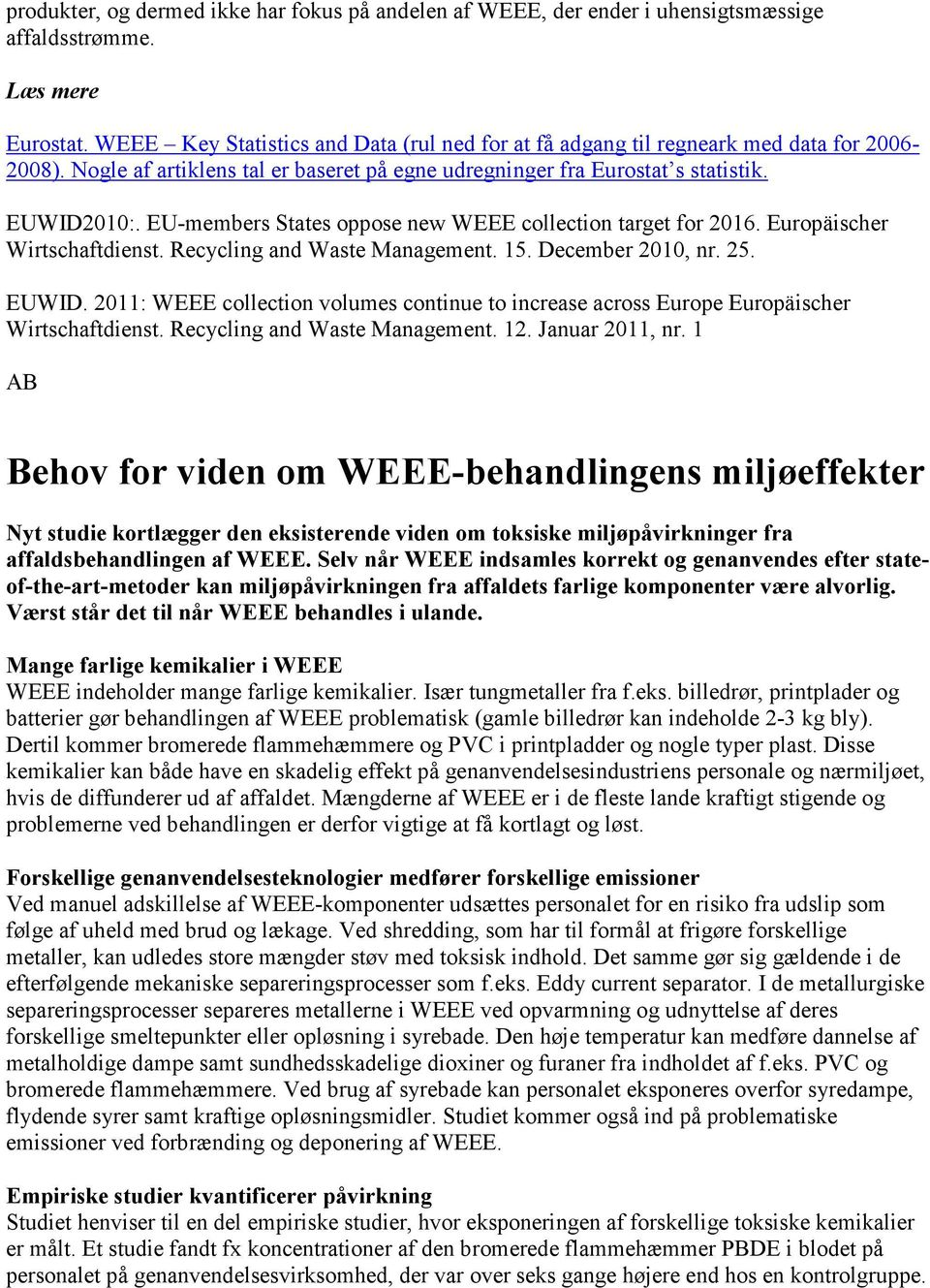 EU-members States oppose new WEEE collection target for 2016. Europäischer Wirtschaftdienst. Recycling and Waste Management. 15. December 2010, nr. 25. EUWID.