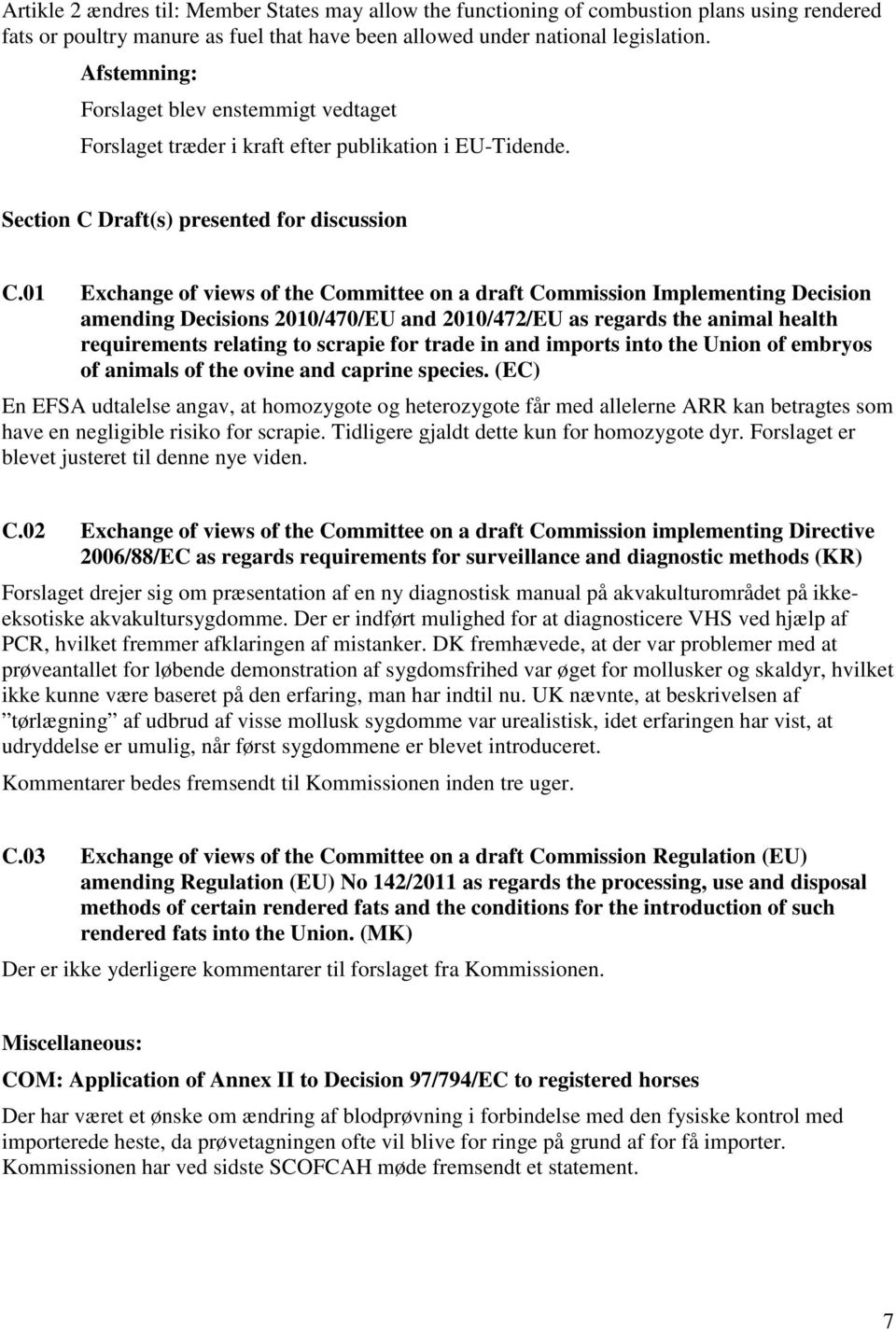 01 Exchange of views of the Committee on a draft Commission Implementing Decision amending Decisions 2010/470/EU and 2010/472/EU as regards the animal health requirements relating to scrapie for