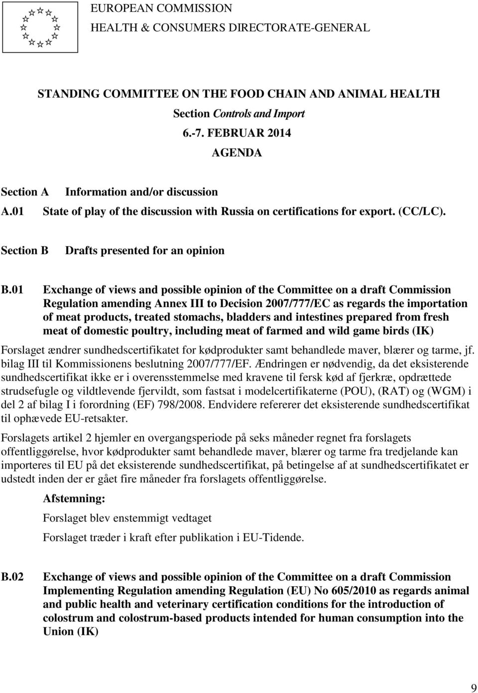 01 Exchange of views and possible opinion of the Committee on a draft Commission Regulation amending Annex III to Decision 2007/777/EC as regards the importation of meat products, treated stomachs,