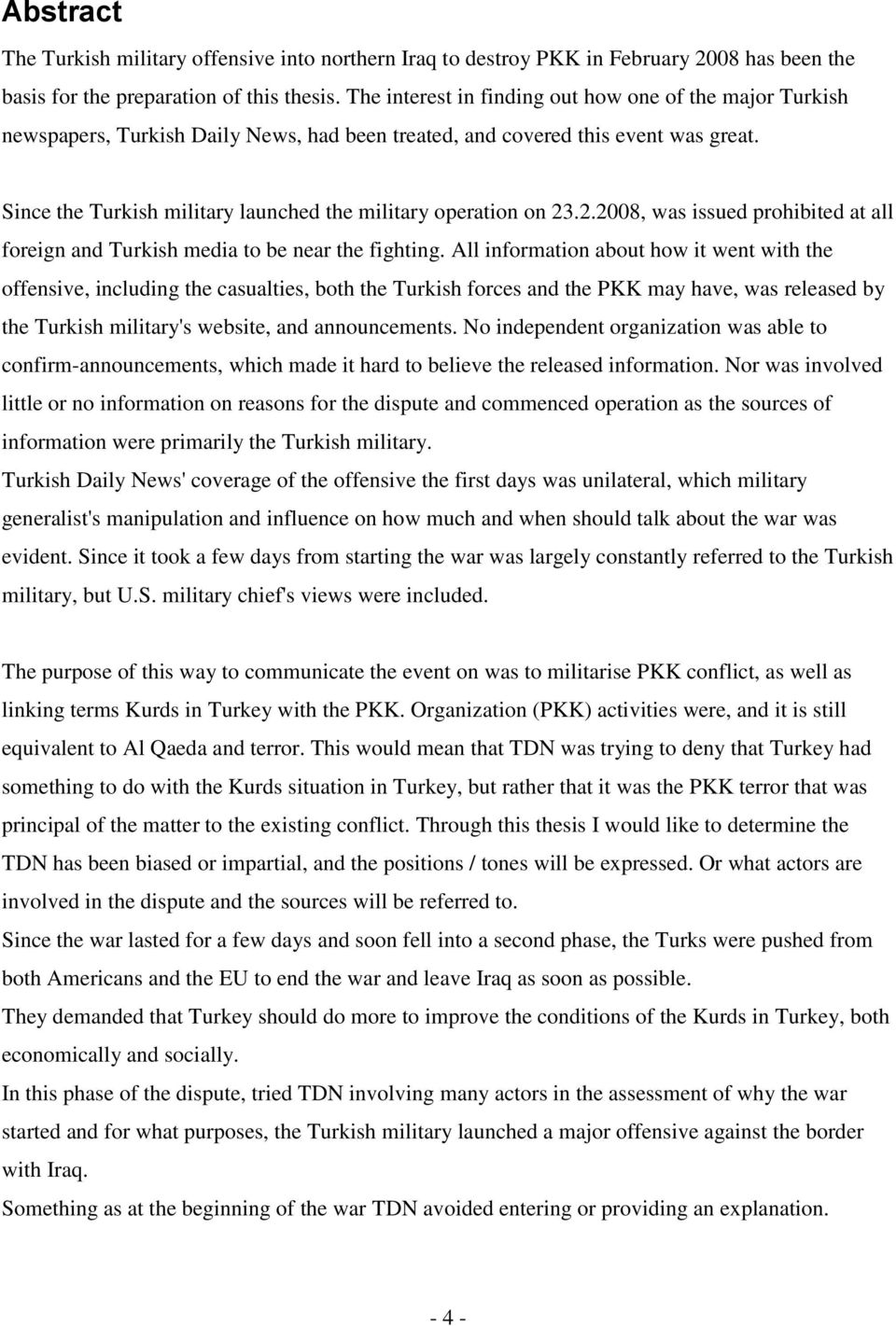 Since the Turkish military launched the military operation on 23.2.2008, was issued prohibited at all foreign and Turkish media to be near the fighting.