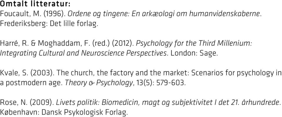 London: Sage. Kvale, S. (2003). The church, the factory and the market: Scenarios for psychology in a postmodern age.