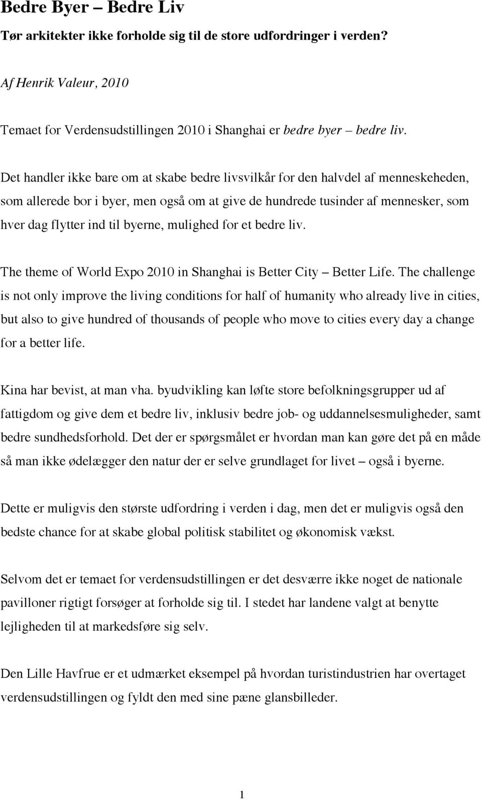 byerne, mulighed for et bedre liv. The theme of World Expo 2010 in Shanghai is Better City Better Life.