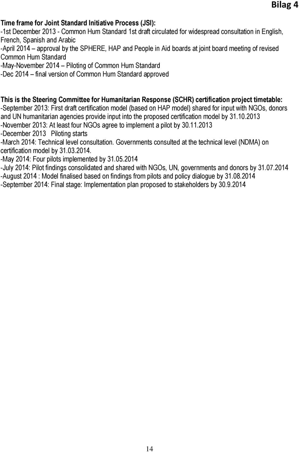 Standard approved Bilag 4 This is the Steering Committee for Humanitarian Response (SCHR) certification project timetable: -September 2013: First draft certification model (based on HAP model) shared