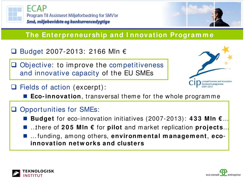 SMEs: Budget for eco-innovation initiatives (2007-2013): 433 Mln there of 205 Mln for pilot and market replication projects