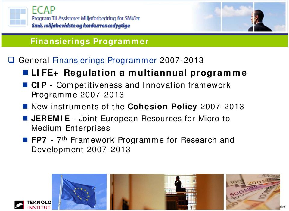New instruments of the Cohesion Policy 2007-2013 2013 JEREMIE - Joint European Resources