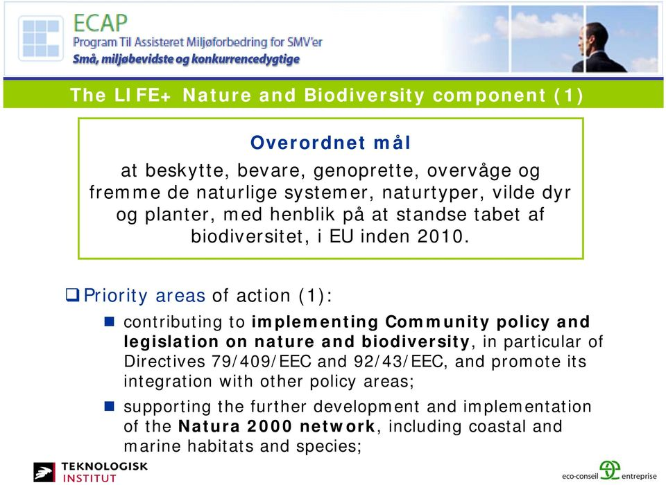 Priority areas of action (1): contributing to implementing Community policy and legislation on nature and biodiversity, in particular of Directives