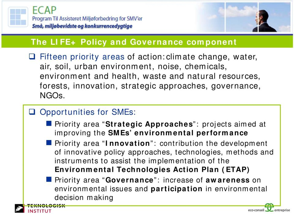 Opportunities for SMEs: Priority area Strategic Approaches : projects aimed at improving the SMEs environmental performance Priority area Innovation : contribution the development of