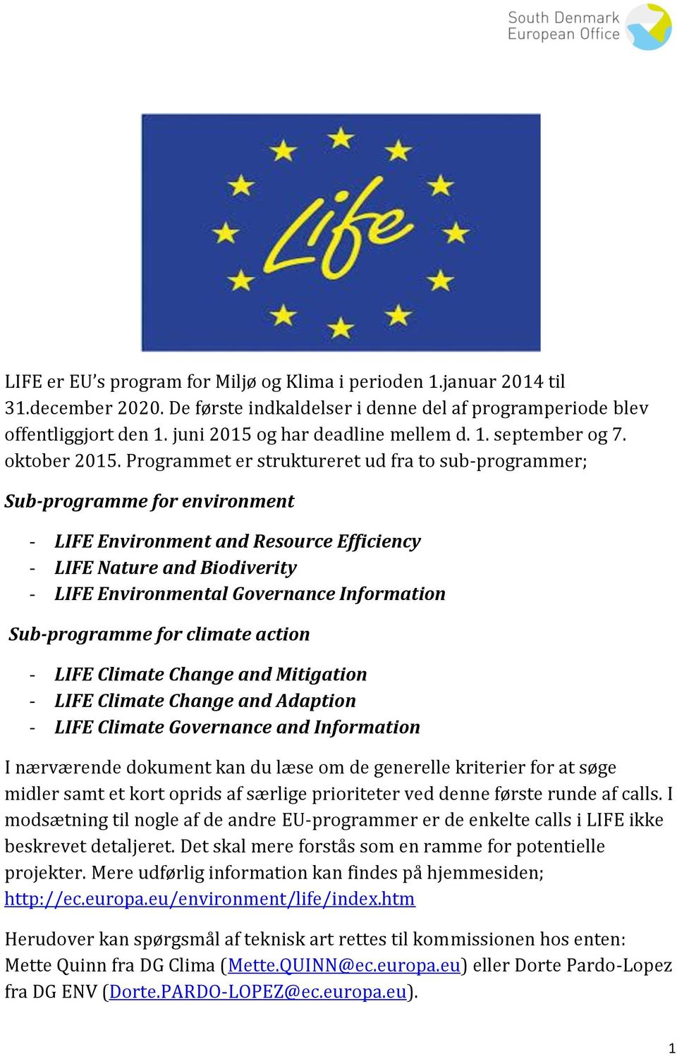 Programmet er struktureret ud fra to sub-programmer; Sub-programme for environment - LIFE Environment and Resource Efficiency - LIFE Nature and Biodiverity - LIFE Environmental Governance Information
