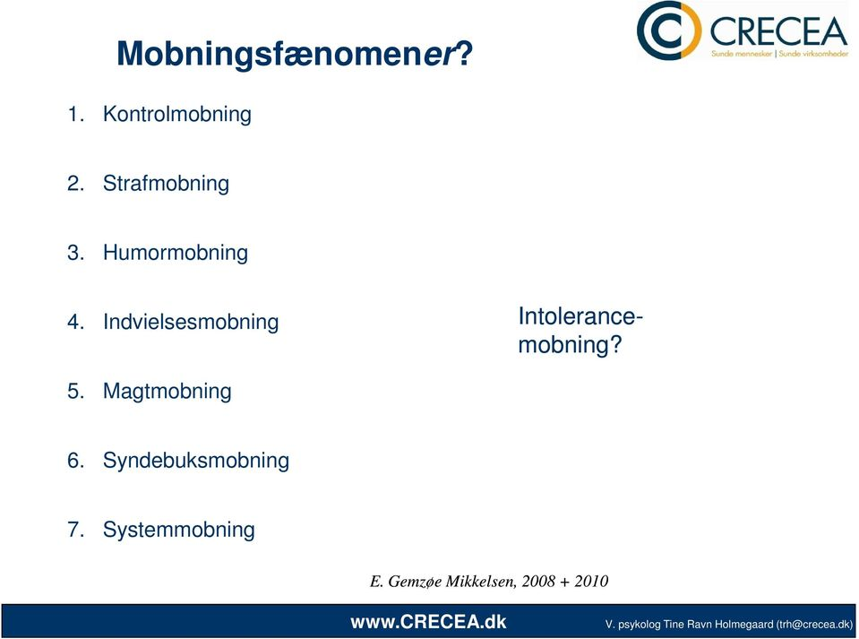 Indvielsesmobning Intolerance 5. Magtmobning 6.