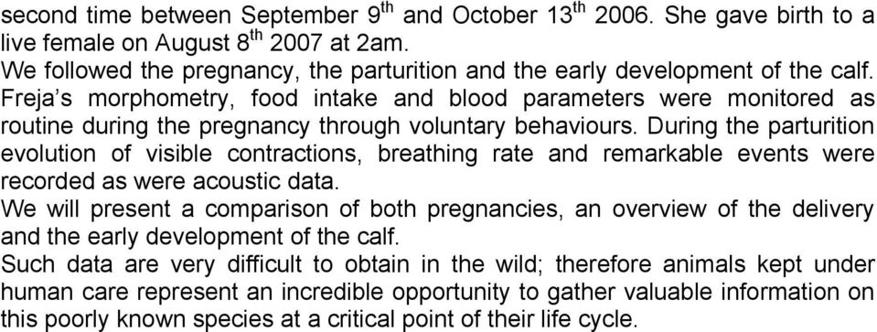 During the parturition evolution of visible contractions, breathing rate and remarkable events were recorded as were acoustic data.